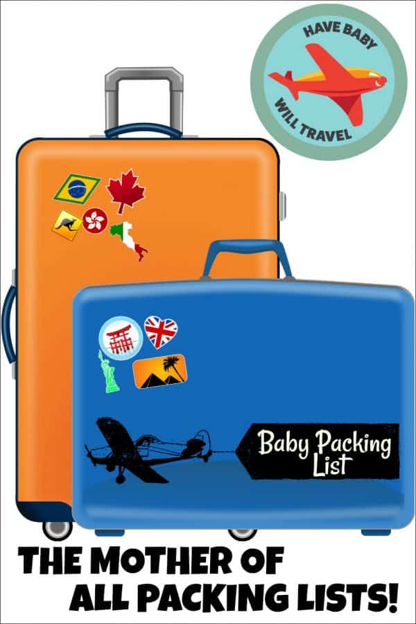 75c401c06 The Best Baby Travel Packing List... The Mother of all Packing Lists!