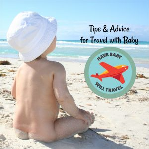 tips for traveling with a baby, have baby will travel, travel with baby, baby travel, tips for traveling with a baby